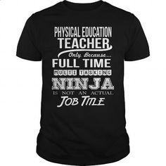 PHYSICAL EDUCATION TEACHER - NINJA #tee #Tshirt. MORE INFO => https://www.sunfrog.com/LifeStyle/PHYSICAL-EDUCATION-TEACHER--NINJA-99727008-Black-Guys.html?60505