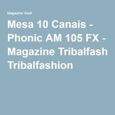 Mesa 10 Canais - Phonic AM 105 FX - Magazine Tribalfashion
