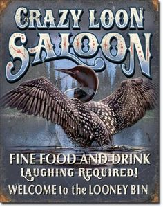Crazy Loon Saloon! Give this clever tin sign to the crazy loon in your life! Also makes a fun housewarming or wedding gift to the outdoor lovers in your life. The sign has a hole in each corner for ea