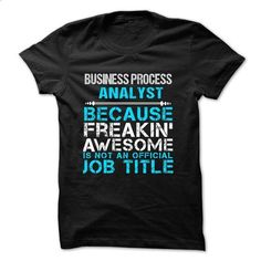 Love being -- BUSINESS-PROCESS-ANALYST #shirt #style