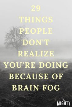 """29 Things People Don't Realize You're Doing Because of Brain Fog (after you read that, keep scrolling down to the article about """"privilege """".) GO BLUE FOR DIABETES DAY NOVEMBER We wear blue every Friday, year round too. Chronic Migraines, Chronic Illness, Chronic Pain, Rheumatoid Arthritis, Fibromyalgia Pain, Endometriosis, Chemo Brain, Trigeminal Neuralgia, Intracranial Hypertension"""