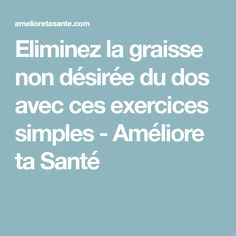 Eliminez la graisse non désirée du dos avec ces exercices simples - Améliore ta Santé 3 Week Diet, Simple, Fitness, Sport, Aide, Exercises, Natural, Coiffure Facile, Thicken Hair