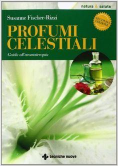 Profumi celestiali. Guida all'aromaterapia: Amazon.it: Susanne Fischer-Rizzi, C. Pradella: Libri