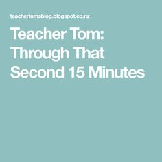 Teacher Tom: Through That Second 15 Minutes