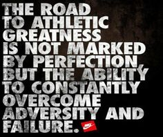 Runner Things #818: The road to athletic greatness is not marked by perfection, but the ability to constantly overcome adversity and failure.