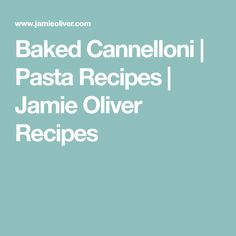Baked Cannelloni | Pasta Recipes | Jamie Oliver Recipes