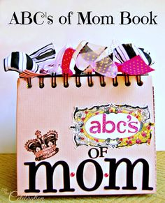 ABCs of Mom Book - make a unique and wonderful gift for Mothers Day! At littlemisscelebration.com @Cindy Eikenberg (littlemisscelebration)
