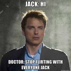 JACK: HI DOCTOR: STOP FLIRTING WITH EVERYONE JACK | Captain Jack Harkness