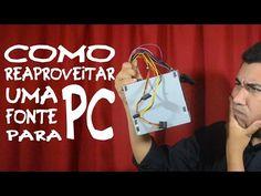 Como reaproveitar um fonte de PC! (Fonte ATX de bancada!) - YouTube