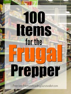 100 frugal prepper items. With the rising cost of...well everything, finding any extra money for preps (or anything else) can be a real challenge | Prepared Homesteading Survivalist