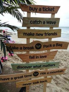 """Buy a Ticket, Catch a Wave, Make new Friends, Take a Break, Pack a Bag, Fall in Love..."