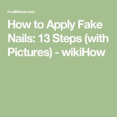 How to Apply Fake Nails: 13 Steps (with Pictures) - wikiHow
