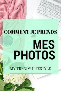 Comment je prends mes photos - My Trendy Lifestyle