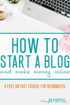 FREE tutorial - how to start a money making blog (for beginners)