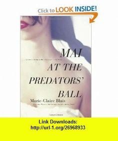 Mai at the Predators Ball (9781770890053) Marie-Claire Blais, Nigel Spencer , ISBN-10: 177089005X  , ISBN-13: 978-1770890053 ,  , tutorials , pdf , ebook , torrent , downloads , rapidshare , filesonic , hotfile , megaupload , fileserve