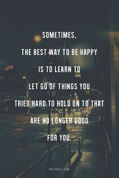 You've got to let go of the things that you've tried to hold onto that are no longer good for you.