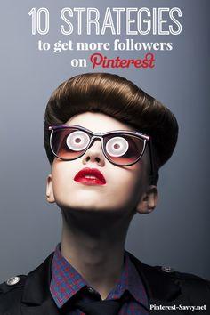 10 Strategies to Get More Followers on Pinterest - Pinterest Savvy: How I Got 1 Million+ Followers