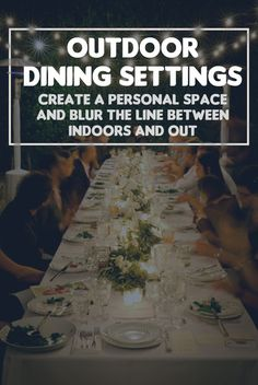 outdoor dining settings create a personal space and blur the line between indoors and