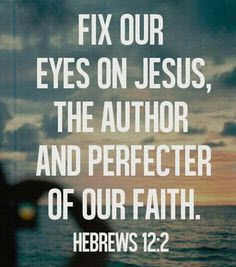 Fix your eyes on Jesus, The Author and Perfecter of our Faith. Hebrews 12:2 #cdff #Jesus #christianquotes