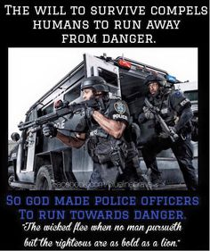 God made police officers to run toward danger. Cop Quotes, Police Quotes, Police Humor, Police Officer Wife, Military Police, Police Officer Quotes, Police Duty, Military Memes, Law Enforcement Quotes