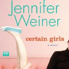 Certain Girls by Jennifer Weiner.  Love all her books.