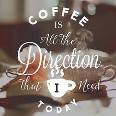 Good morning CoffeeLovers! We're hoping coffee can provide us direction today. #coffee #quotes with @coffeeloversmag