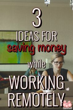 Having the freedom to work from wherever you want is wonderful, but can get expensive. Here are 3 ideas for saving money while working remotely.