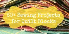 sew: 50 sewing projects for quilt blocks || Patchwork Posse