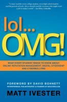 Lol-- OMG! : What Every Student Needs to Know About Online Reputation Management, Digital Citizenship and Cyberbullying