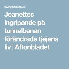 Jeanettes ingripande på tunnelbanan förändrade tjejens liv   Aftonbladet