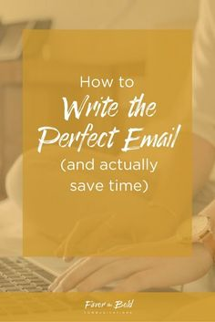 How to write the perfect email and actually save time   [Communication, Branding, Business & Life Advice for Creative Entrepreneurs and Small Businesses from Favor the Bold Communications]