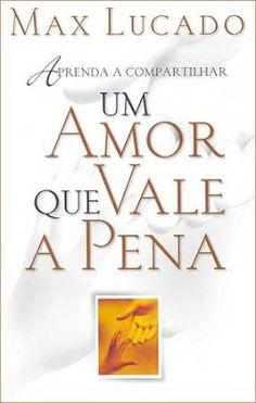 Um Amor que Vale a Pena - Max Lucado - Gospel Book - Resenha de Livros Evangélicos