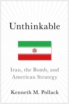 Unthinkable : Iran, the Bomb, and American strategy - Examines Iran's current nuclear potential while charting America's future course of action, recounting the prolonged clash between both nations to outline options for American policymakers.