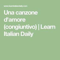 Una canzone d'amore (congiuntivo)   Learn Italian Daily