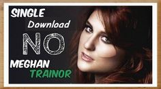 Free Download Meghan Trainor No in MP3 Meghan Trainor Songs, Listen To Free Music, Video New, News Songs, Music Videos, Album, Youtube, Music, Youtubers