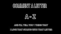I will answer each letter one time! That's it!