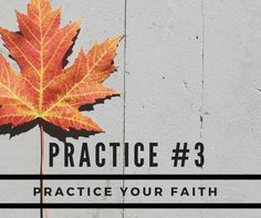 practice this {#3}- how to practice your faith