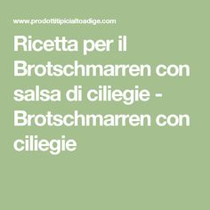 Ricetta per il Brotschmarren con salsa di ciliegie - Brotschmarren con ciliegie