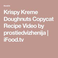 Krispy Kreme Doughnuts Copycat Recipe Video by prostiedvizhenija   iFood.tv