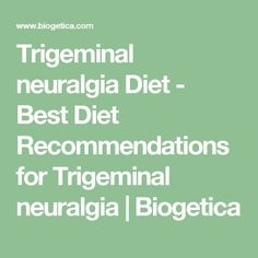 Trigeminal neuralgia Diet - Best Diet Recommendations for Trigeminal neuralgia | Biogetica