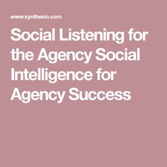 Social Listening for the Agency Social Intelligence for Agency Success
