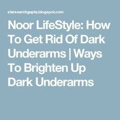 Noor LifeStyle: How To Get Rid Of Dark Underarms | Ways To Brighten Up Dark Underarms