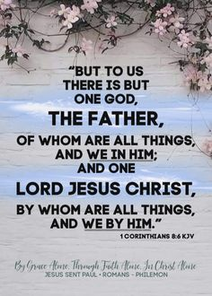 """""""But to us there is but one God, the Father, of whom are all things, and we in him; and one Lord Jesus Christ, by whom are all things, and we by him.""""  1 Corinthians 8:6 KJV ✞Grace and peace in Christ! Savior, Jesus Christ, Grace Alone, In Christ Alone, 2 Timothy, Scriptures, Acting, Father, Lord"""