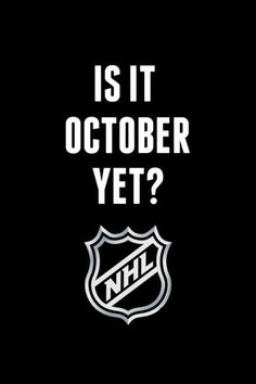 Hockey! Hockey! Hockey!...i'll even take Sept at this point!