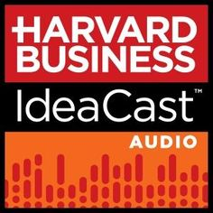 LISTEN | Harvard Business School IdeaCast 313: What's Wrong with Today's Entrepreneurs
