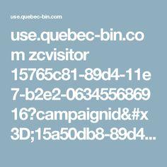 use.quebec-bin.com zcvisitor 15765c81-89d4-11e7-b2e2-063455686916?campaignid=15a50db8-89d4-11e7-b2e2-063455686916