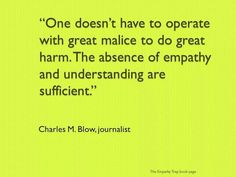 - Charles M. Blow Unfortunately some people are missing the empathy chip in their brain.:
