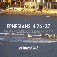 Ephesians 4:26-27 Be ye angry and sin not: let not the sun go down upon your wrath: Neither give place to the devil. http://ift.tt/2qZ6GoMpic.twitter.com/fiRsYEUsDL  Ephesians 4:26-27 Be ye angry and sin not: let not the sun go down upon your wrath: Neither give place to the devil. http://ift.tt/2qZ6GoM http://pic.twitter.com/fiRsYEUsDL