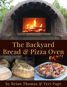 The Backyard Bread & Pizza Oven, a step by step guide to building your own outdoor wood-fired pizza oven.