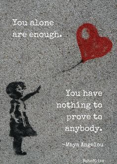 You along are enough. You have nothing to prove to anybody quote by Maya Angelou. Inspirational Quote #InspirationalQuote #Self #Quote #SelfLove